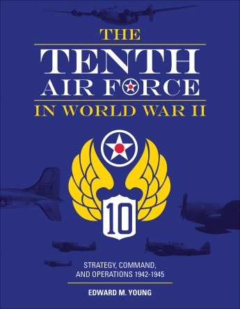 The Tenth Air Force in World War II: Strategy, Command, and Operations 1942–1945  9780764359323