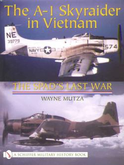 The A1 Skyraider in Vietnam, the Spad`s last war  0764317911