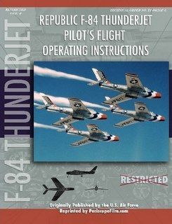 Republic F84 Thunderjet Pilot's Flight Operating Instructions  9781430310440