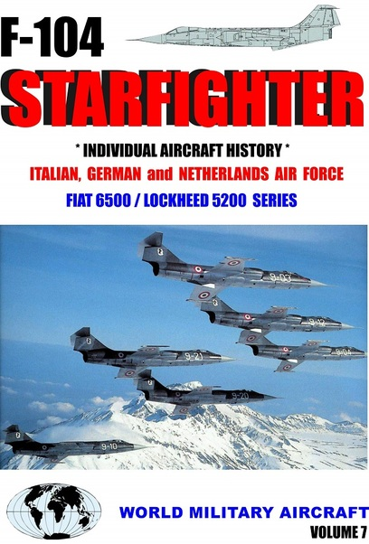 On Finals Special: F104 Starfighter, Individual Aircraft histories of the Starfighters built by Fiat  F104 VOL7
