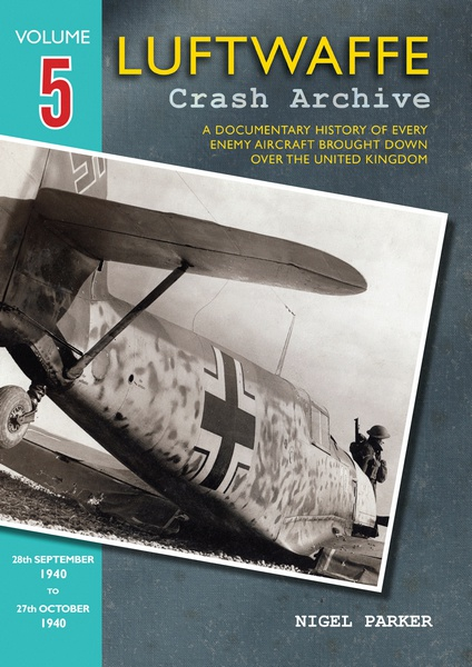 Luftwaffe Crash Archive 5, a Documentary History of every enemy Aircraft brought down over the UK; 28 Sept. to 27th Oct. 1940  9781906592172