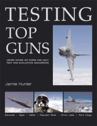 Testing Top Guns: USAF and US Navy Test and Evaluation Squadrons  1857802322