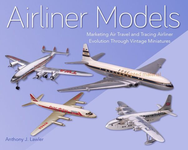 Airliner Models: Marketing Air Travel and Tracing Airliner Evolution Through Vintage Miniatures  9781785006333