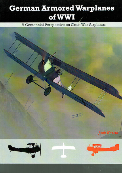 German Armored Warplanes  of  World War 1, A Centennial perspective on Great War Airplanes  9781935881117