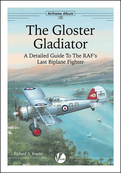 The Gloster Gladiator-A Detailed Guide To The RAF's Last Biplane Fighter   9780995777316