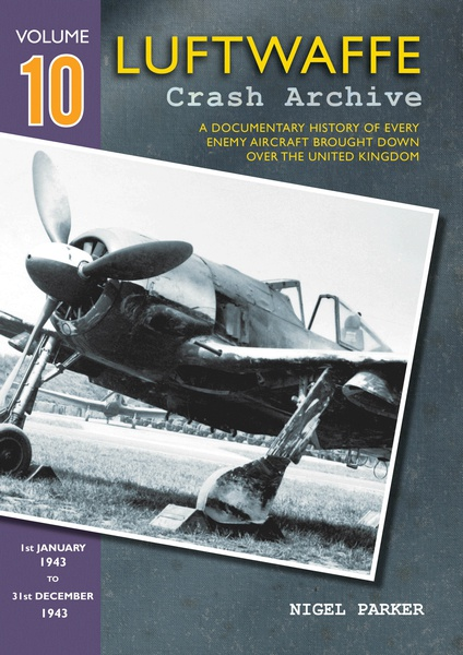 Luftwaffe Crash Archive 10 , a Documentary History of every enemy Aircraft brought down over the UK; 1943  9781906592349