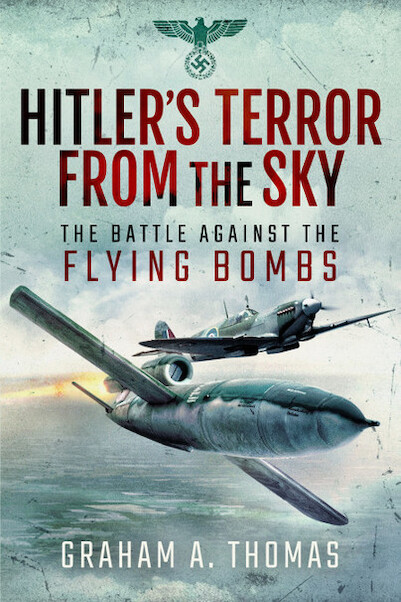 Hitler's Terror from the Sky; The Battle Against the Flying Bombs  9781526766779