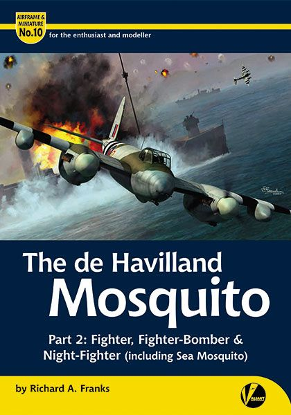 De Havilland Mosquito - Part 2: Fighter variants (inc. Sea Mosquito)  9780993534584