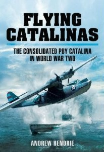 Flying Catalinas; The Consolidated PBY Catalina in WWII  9781848847804