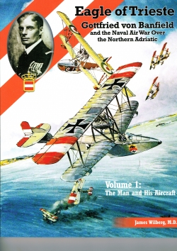 Eagle of Trieste; Gotfried von Banfield and the Naval Air War over the Northern Adriatic in WW1 Vo.1: The Man and his Aircraft  9781935881605