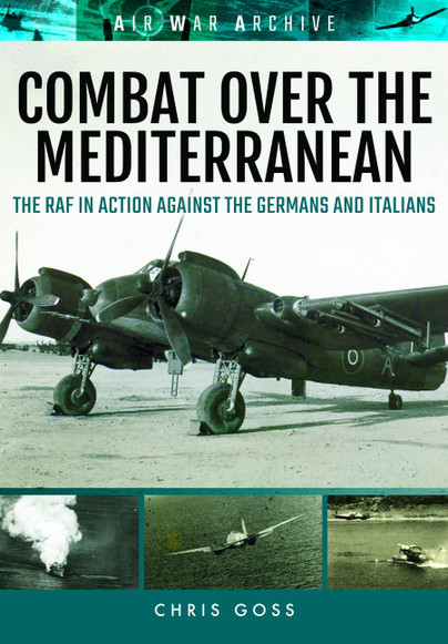 Combat Over the Mediterranean: The RAF In Action Against the Germans and Italians   9781473889439
