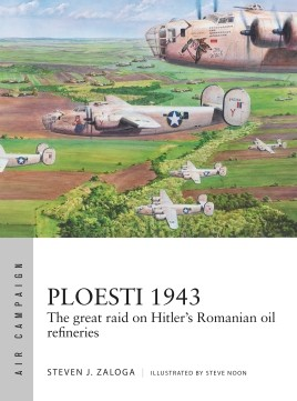 Ploesti 1943, the great raid on Hitler's Romanian Oil refineries  9781472831804