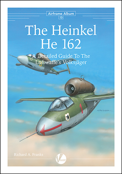 The Heinkel He162 - A Detailed Guide To The Luftwaffe's Volksjäger  9780995777347