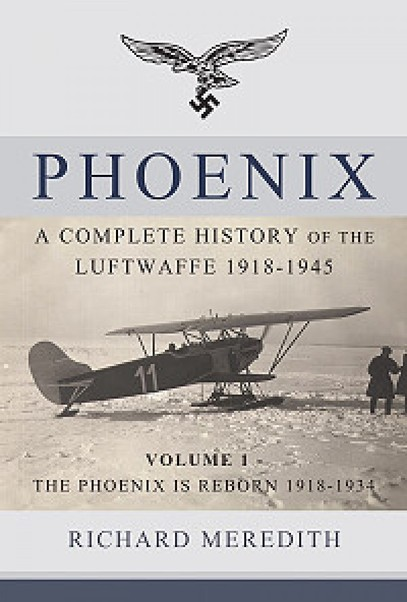 Phoenix - A complete history of the Luftwaffe 1918-1945. Volume 1 - The Phoenix is reborn 1918-1934  9781910294505