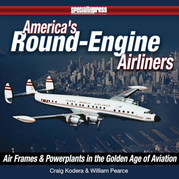 America's Round Engine Airliners Airframes and Power Plants in the Golden Age of Aviation  9781580072571