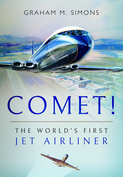 Comet! The World's First Jet Airliner  9781526726773