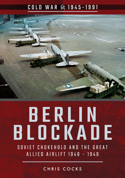Berlin Blockade: Soviet Chokehold and the Great Allied Airlift 1948-1949  9781526708267