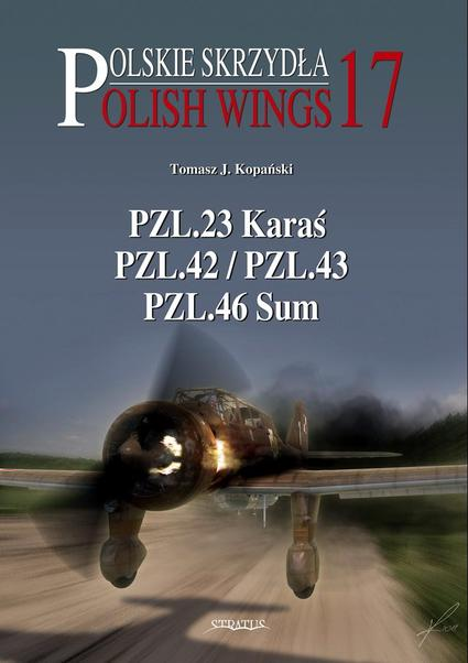 Polish Wings 17: PZL-23 Karas, PZL-42/43, PZL-46 Sum  9788363678098
