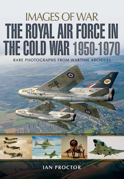 The Royal Air Force in the Cold War, 1950-1970: rare photographs from wartime archives  9781783831890