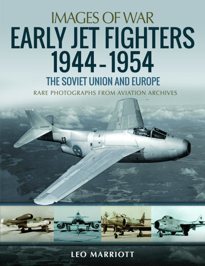 Early Jet Fighters 1944-1954: The Soviet Union and Europe; Rare Photographs from Aviation Archives (expected April 2020)  9781526753939