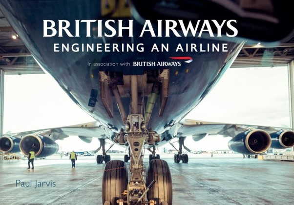 British Airways Engineering an Airline  9781445667065