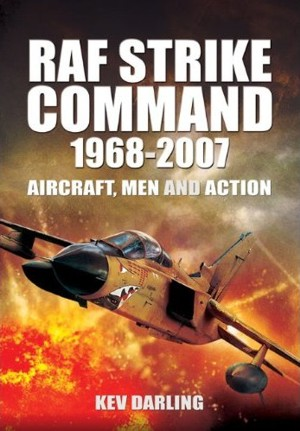 RAF Strike Command 1968 -2007: Aircraft, Men and Action  9781848848986