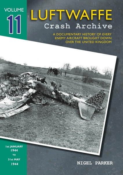 Luftwaffe Crash Archive 11 , a Documentary History of every enemy Aircraft brought down over the UK; 1 january - 31 May 1944  9781906592394