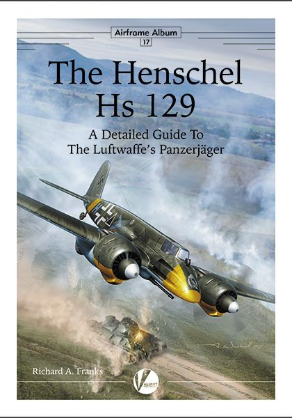 - The Henschel Hs 129 - A Detailed Guide to the Luftwaffe's Panzerjäger  (expected April 2021)  9781912932160