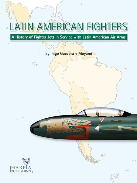 Latin American Fighters, A History of Fighter Jets in Service with Latin American Air Arms  9780982553909