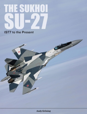 The Sukhoi Su-27: Russia\'s Air Superiority and Multi-role Fighter, 1977 to the Present  9780764356377