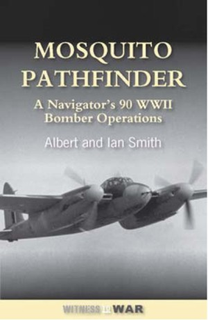 Mosquito Pathfinder: A navigator's 90 WW2 Bomber Operations  9780907579786