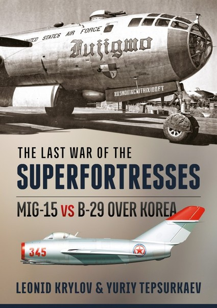 The last war of the Superfortresses: MiG15 vs B29 over Korea  9781910777855