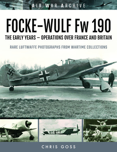 Focke Wulf Fw190: The Early Years - Operations Over France and Britain  9781473899568