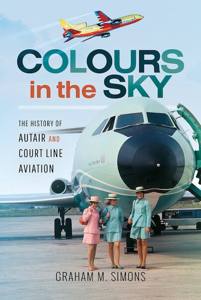 Colours in the Sky; The History of Autair and Court Line Aviation  1870384555