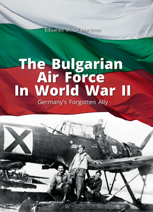 The Bulgarian Air Force in World War II. Germany's Forgotten Ally  9788365437556