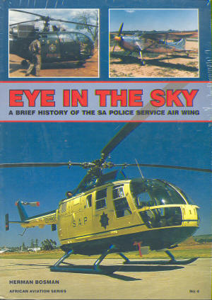 Eye in the Sky, a brief History of the SA Police Service Air Wing  0958388057