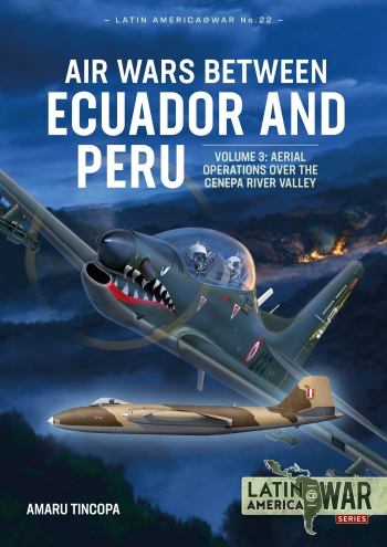 Air Wars between Ecuador and Peru Volume 3: Aerial Operations over the Cenepa River Valley 1995  9781914059100
