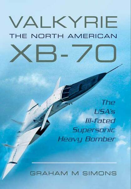 Valkyrie: The North American XB-70: The USA's Ill-fated Supersonic Heavy bomber  9781473822856