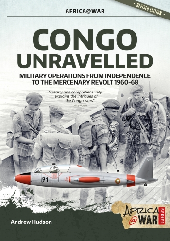 Congo Unravelled Military Operations from Independence to the Mercenary Revolt 1960-68. Revised Edition  9781912866861