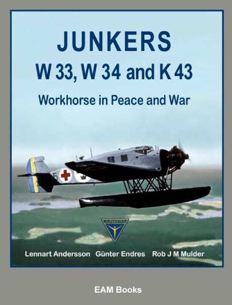 Junkers W33, W34 and K43, Workhorse in Peace and War (LAST STOCKS!)  9780957374416
