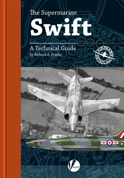 The Supermarine Swift - A Technical Guide  9780993090899