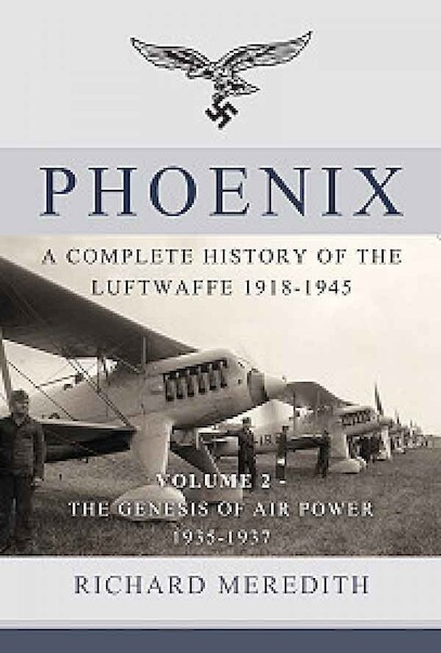 Phoenix - A complete history of the Luftwaffe 1918-1945. Volume 2 - The Genesis of Air Power 1935-1937  9781910777275