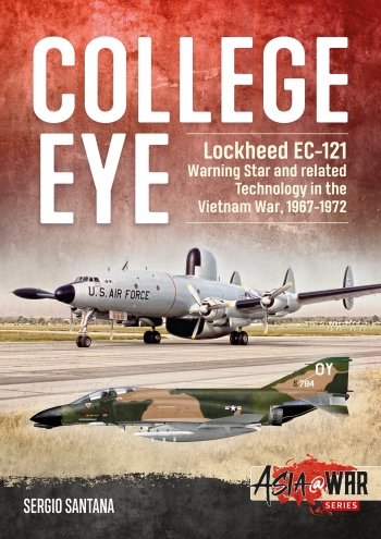 College Eye Lockheed EC-121 Warning Star and Related Technology in the Vietnam War, 1967-1972 (expected Spring 2021)  9781912866328
