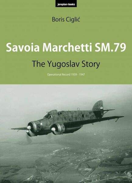 Savoia Marchetti SM.79: The Yugoslav Story, an operational record 1939-1947  9788690972753