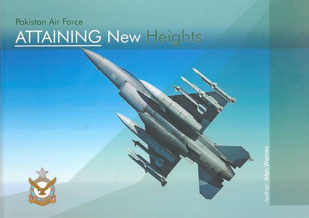 Pakistan Air Force: Attaining new heights  9780995464605