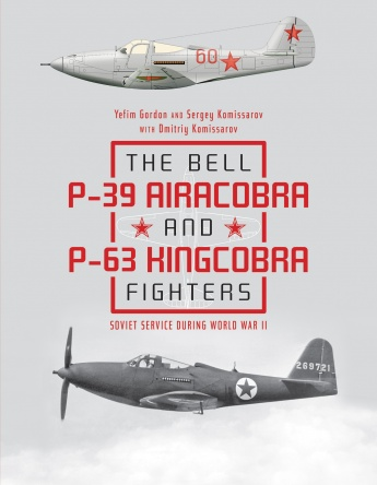 The Bell P-39 Airacobra and P-63 Kingcobra Fighters: Soviet Service during World War II  9780764356803
