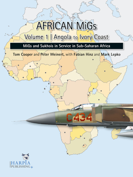 African MiGs Vol 1.: Angola to Ivory Coast, Migs and Suchoi's in Service in sub Saharan Africa  9780982553954
