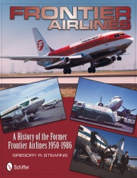 Frontier Airlines: A History of the Former Frontier Airlines 1950-1986  9780764340406