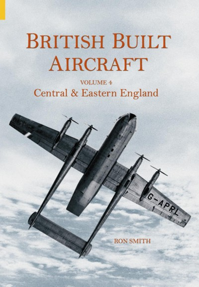 British Built Aircraft Volume Four: Central & Eastern England  0752431625