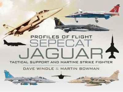 Profiles of Flight: SEPECAT Jaguar Tactical Support and Maritime Strike Fighter  9781848842373